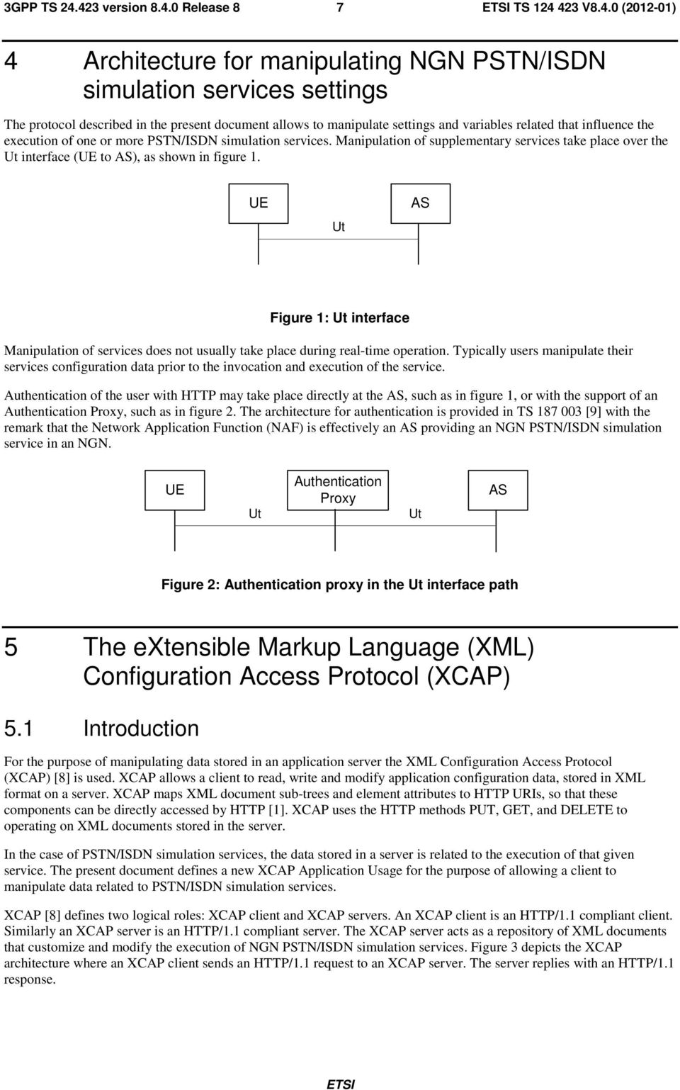 influence the execution of one or more PSTN/ISDN simulation services. Manipulation of supplementary services take place over the Ut interface (UE to AS), as shown in figure 1.