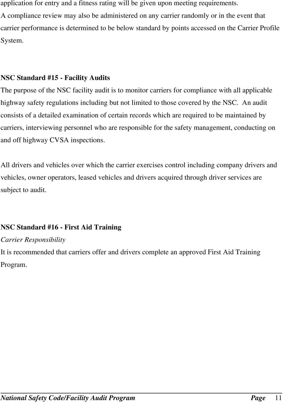 NSC Standard #15 - Facility Audits The purpose of the NSC facility audit is to monitor carriers for compliance with all applicable highway safety regulations including but not limited to those