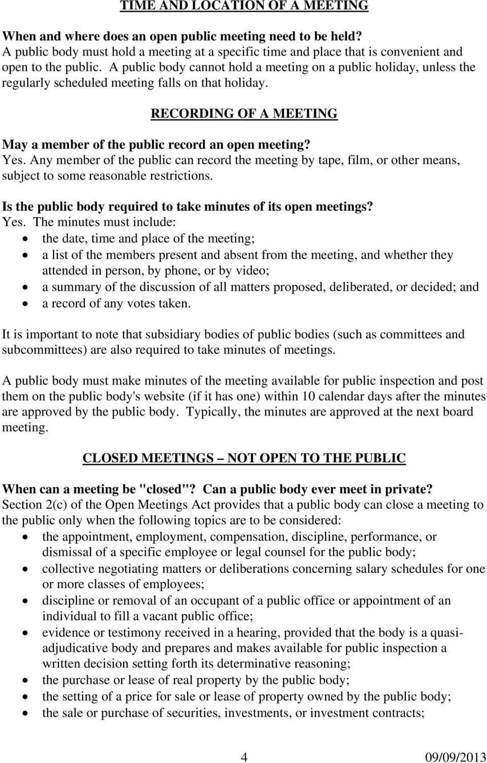 Any member of the public can record the meeting by tape, film, or other means, subject to some reasonable restrictions. Is the public body required to take minutes of its open meetings? Yes.
