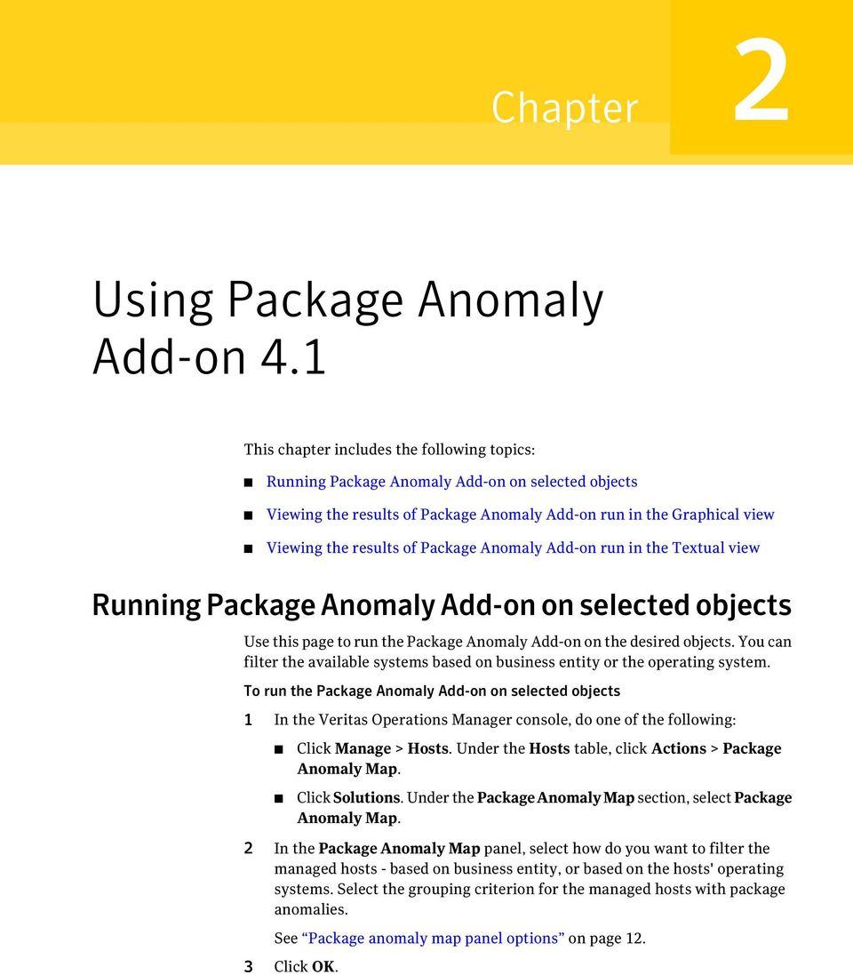 Anomaly Add-on run in the Textual view Running Package Anomaly Add-on on selected objects Use this page to run the Package Anomaly Add-on on the desired objects.