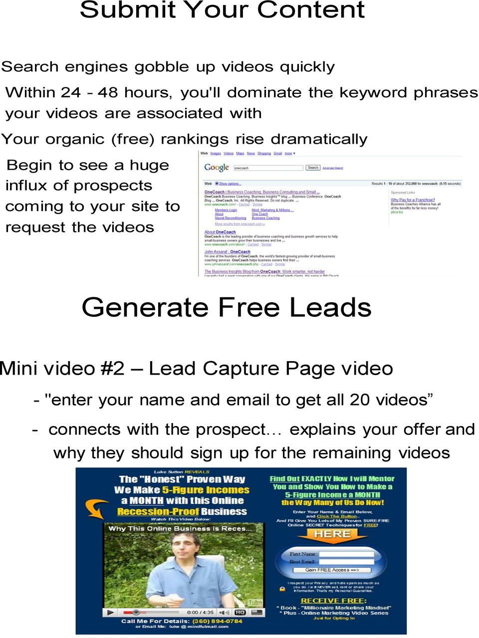 "to your site to request the videos Generate Free Leads Mini video #2 Lead Capture Page video - ""enter your name and email"