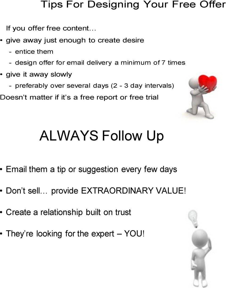intervals) Doesn t matter if it s a free report or free trial ALWAYS Follow Up Email them a tip or suggestion every