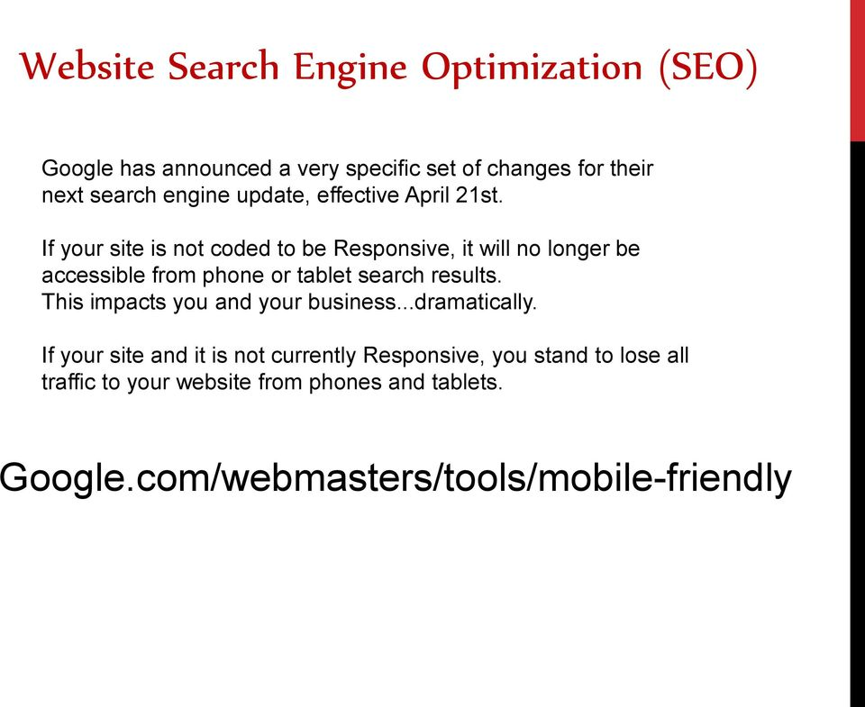 If your site is not coded to be Responsive, it will no longer be accessible from phone or tablet search results.