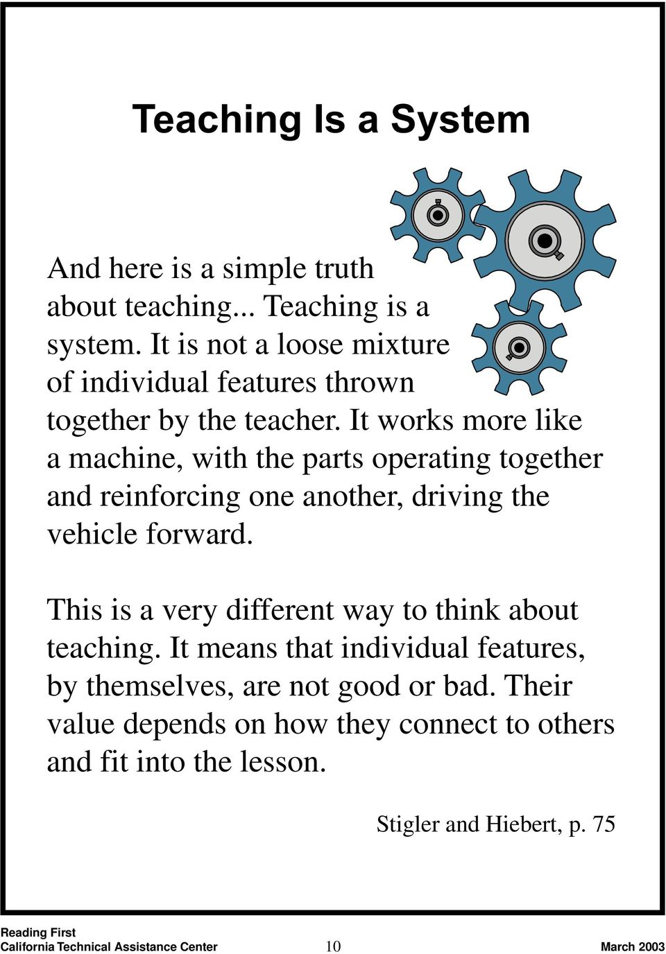 It works more like a machine, with the parts operating together and reinforcing one another, driving the vehicle forward.
