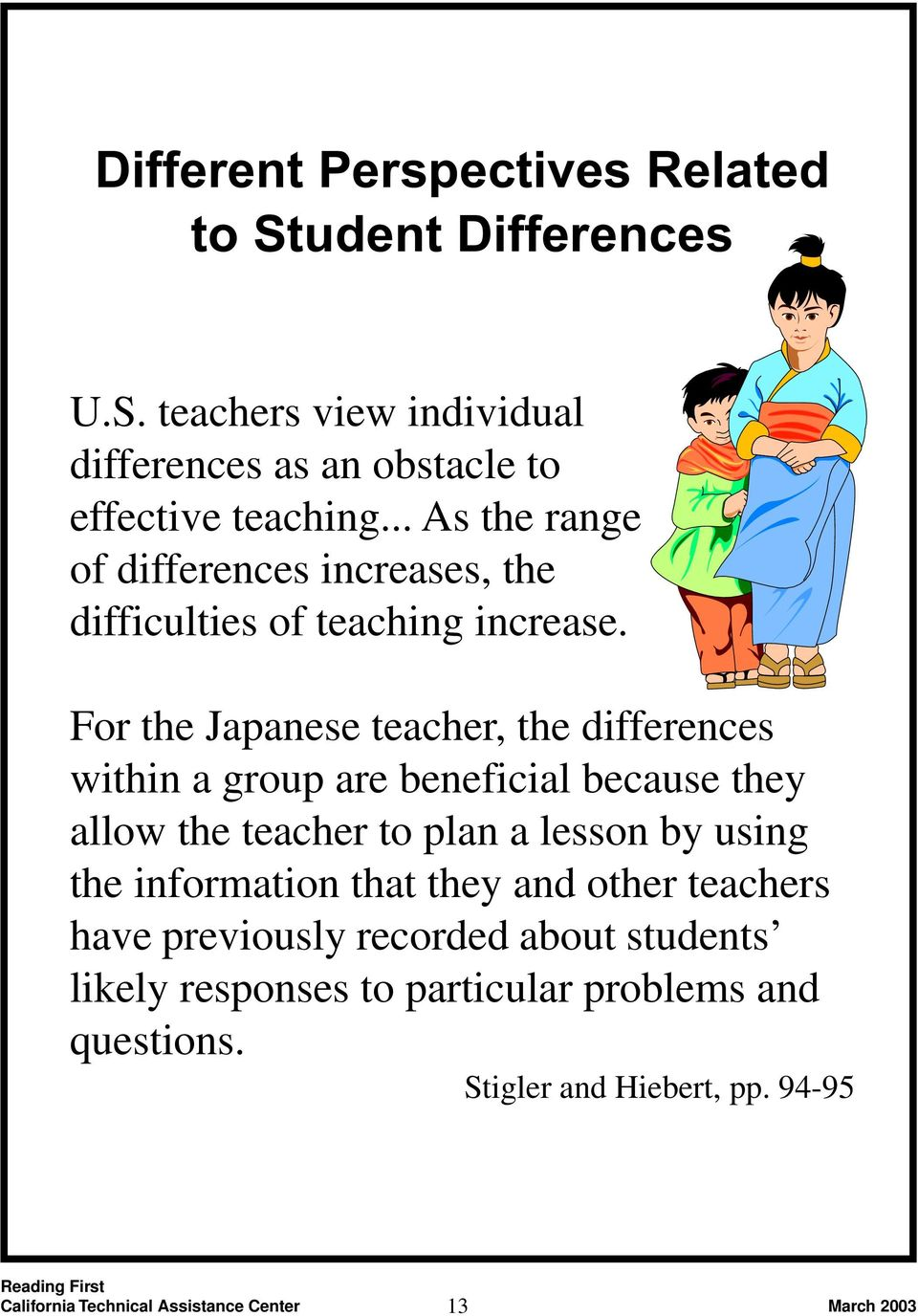 For the Japanese teacher, the differences within a group are beneficial because they allow the teacher to plan a lesson by using