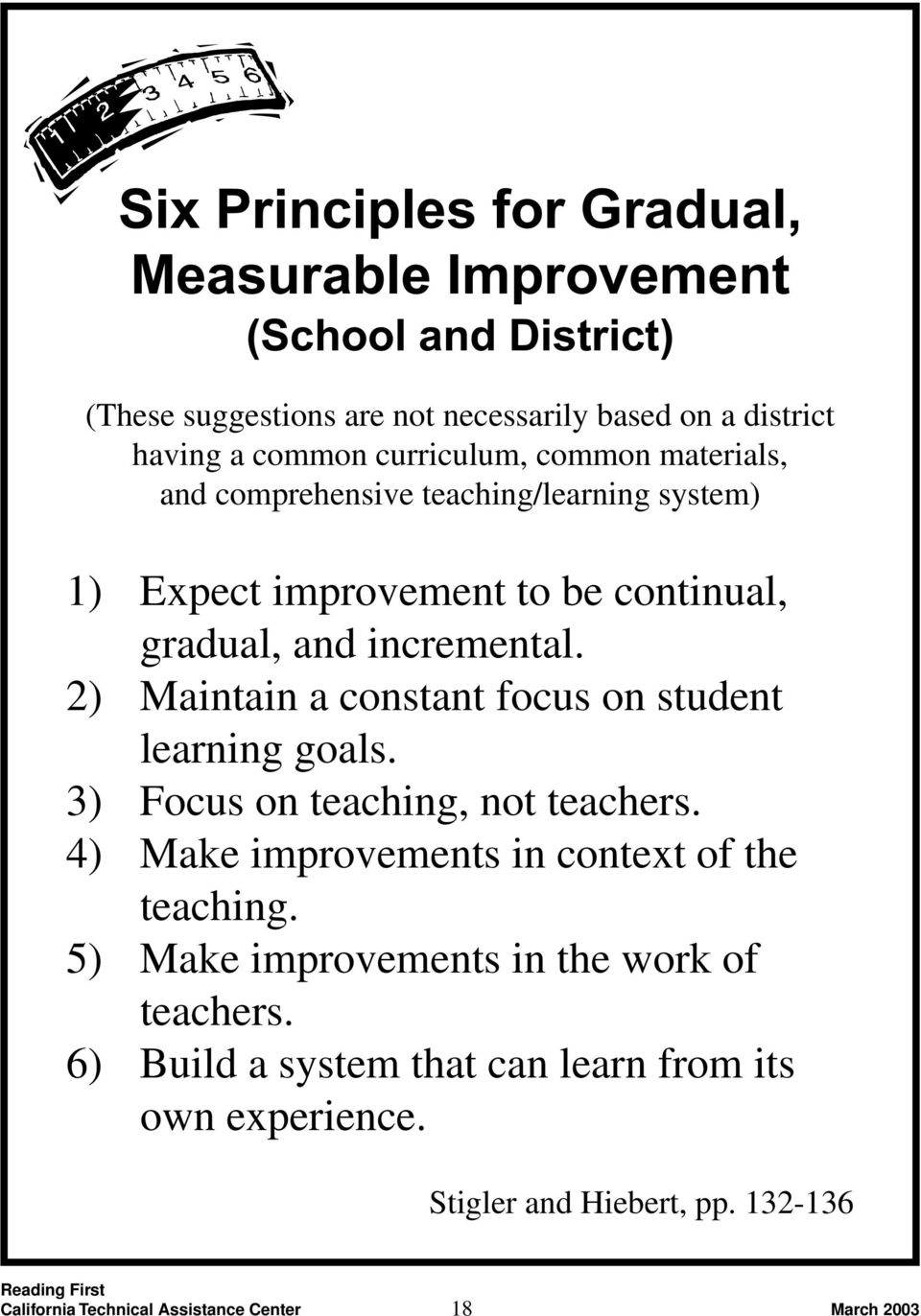 incremental. 2) Maintain a constant focus on student learning goals. 3) Focus on teaching, not teachers.