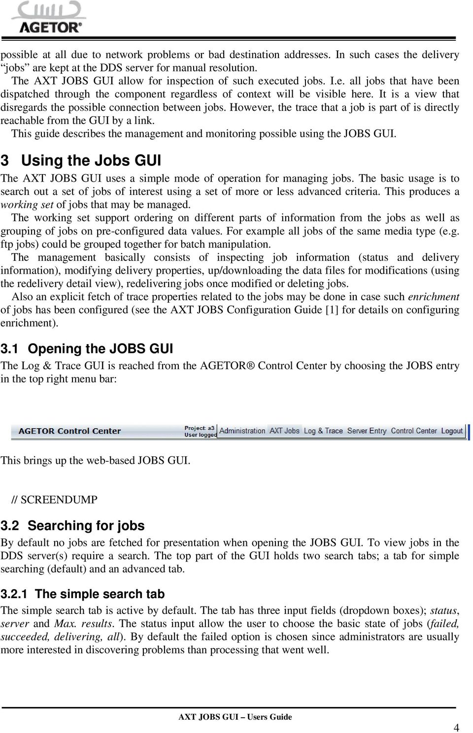 It is a view that disregards the possible connection between jobs. However, the trace that a job is part of is directly reachable from the GUI by a link.