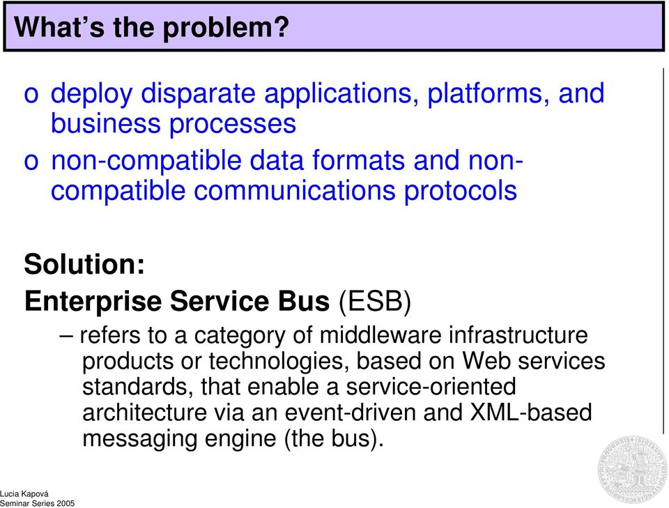 noncompatible communications protocols Solution: Enterprise Service Bus (ESB) refers to a category of