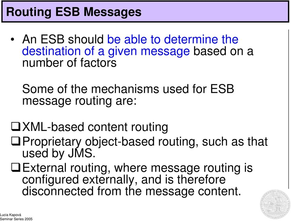 content routing Proprietary object-based routing, such as that used by JMS.