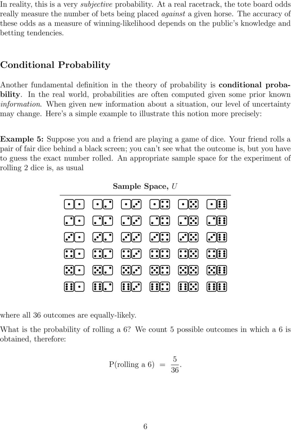 Conditional Probability Another fundamental definition in the theory of probability is conditional probability. In the real world, probabilities are often computed given some prior known information.