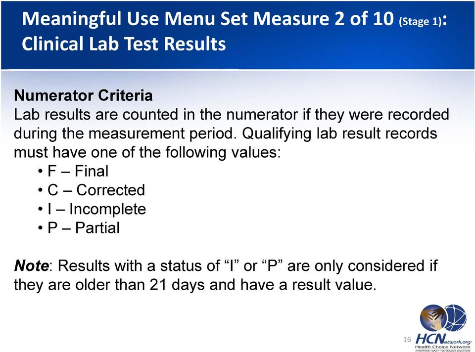 Qualifying lab result records must have one of the following values: F Final C Corrected I Incomplete P