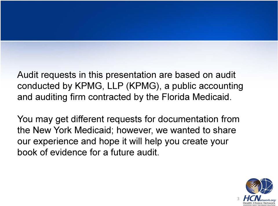 You may get different requests for documentation from the New York Medicaid; however, we
