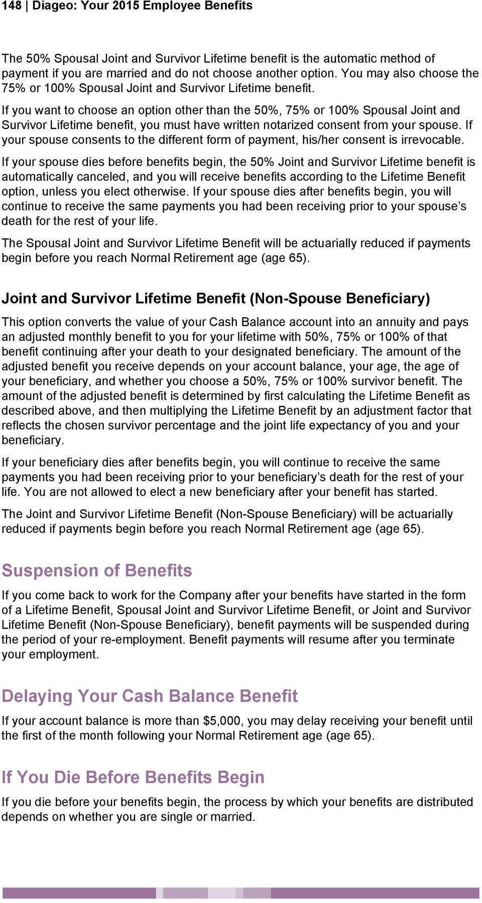 If you want to choose an option other than the 50%, 75% or 100% Spousal Joint and Survivor Lifetime benefit, you must have written notarized consent from your spouse.