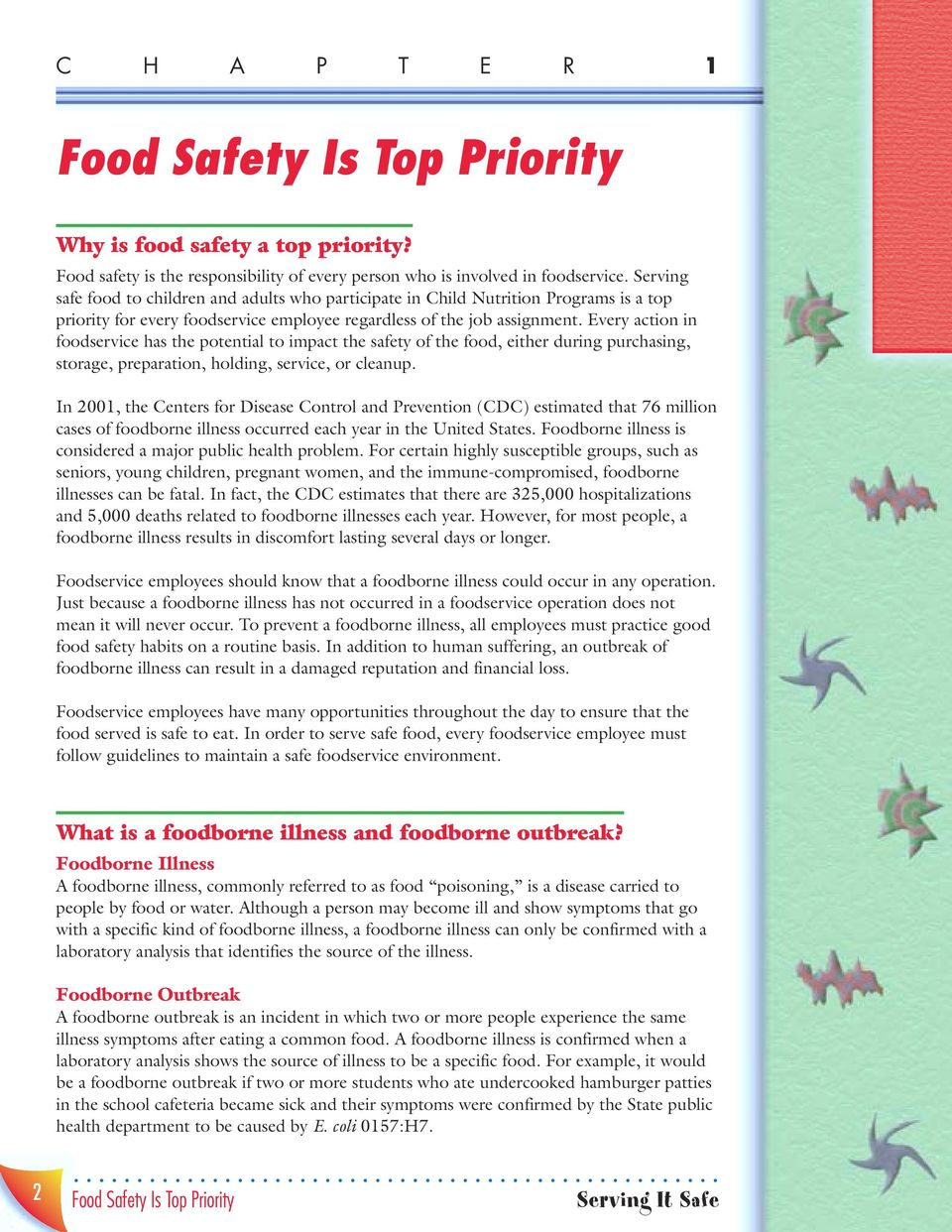 Every action in foodservice has the potential to impact the safety of the food, either during purchasing, storage, preparation, holding, service, or cleanup.