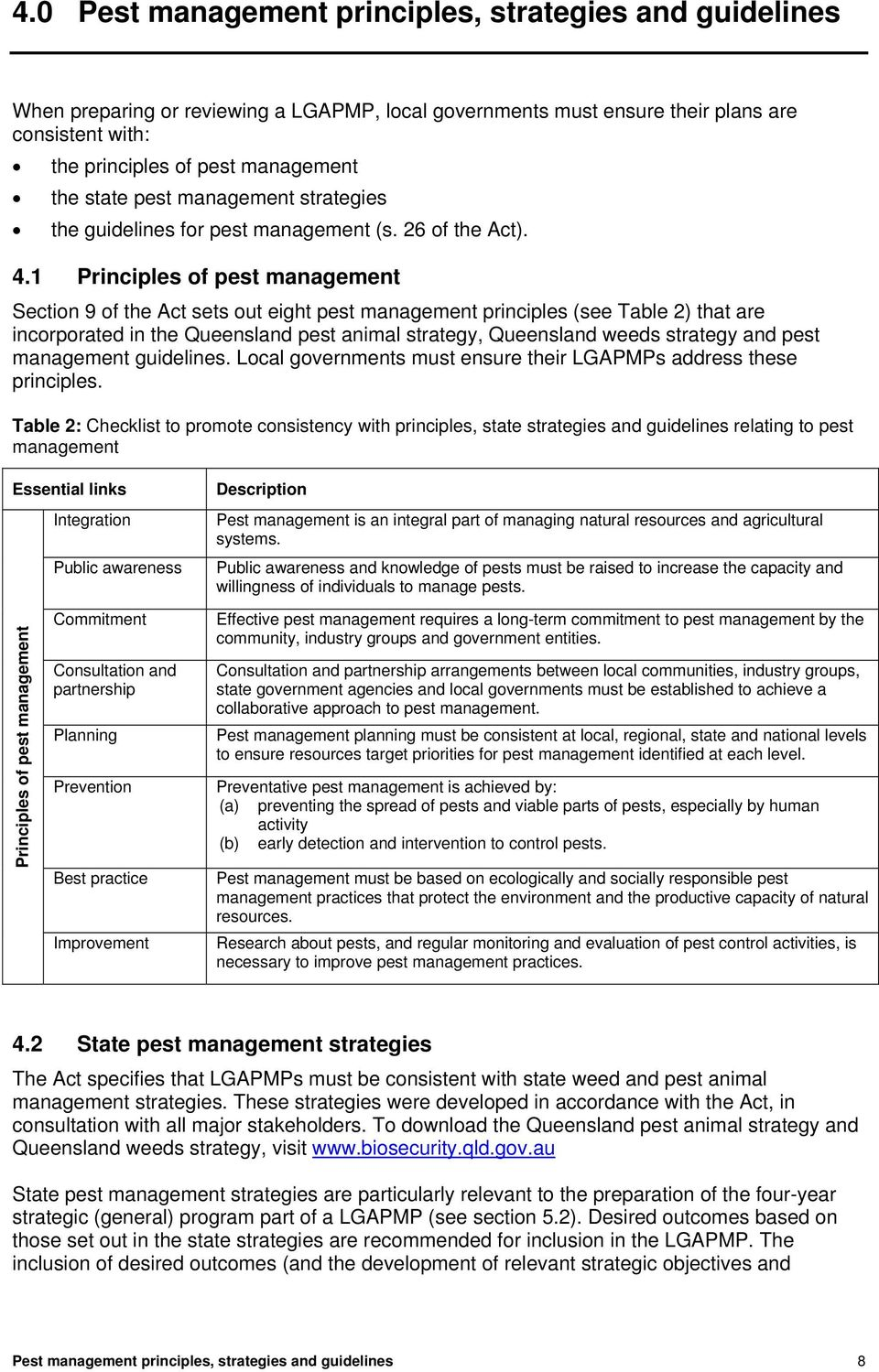 1 Principles of pest management Section 9 of the Act sets out eight pest management principles (see Table 2) that are incorporated in the Queensland pest animal strategy, Queensland weeds strategy