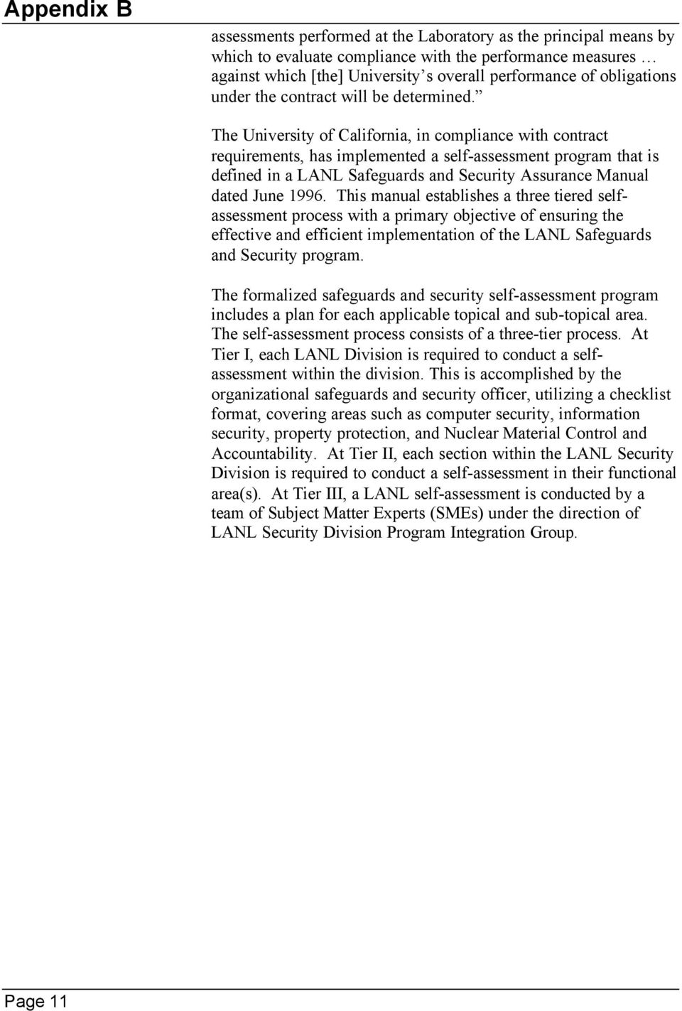 The University of California, in compliance with contract requirements, has implemented a self-assessment program that is defined in a LANL Safeguards and Security Assurance Manual dated June 1996.