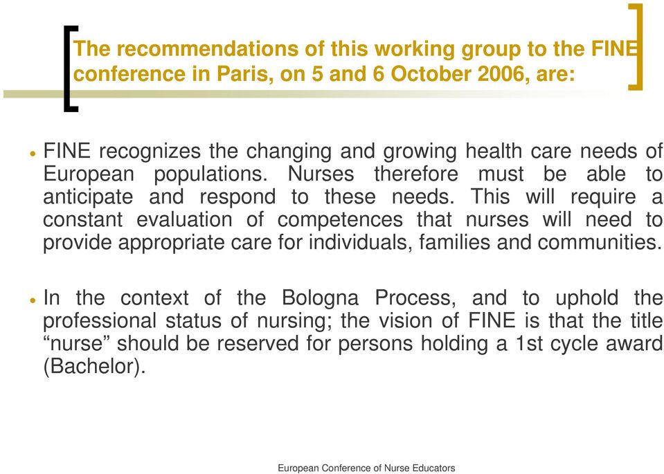 This will require a constant evaluation of competences that nurses will need to provide appropriate care for individuals, families and communities.