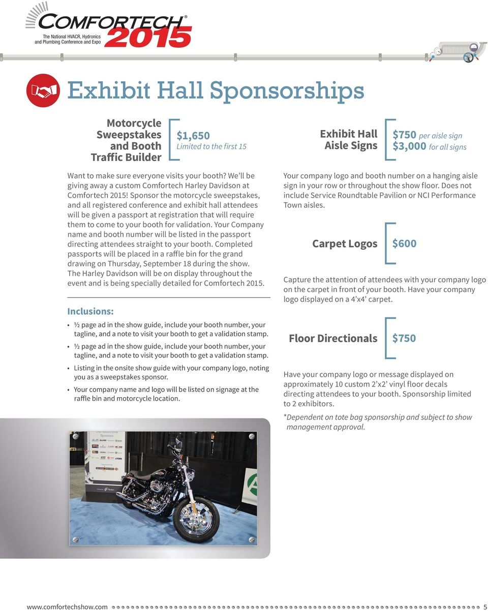 Sponsor the motorcycle sweepstakes, and all registered conference and exhibit hall attendees will be given a passport at registration that will require them to come to your booth for validation.