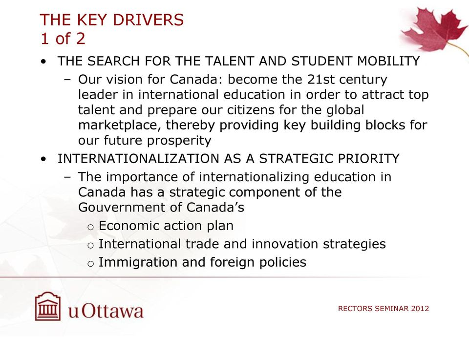 future prosperity INTERNATIONALIZATION AS A STRATEGIC PRIORITY The importance of internationalizing education in Canada has a strategic