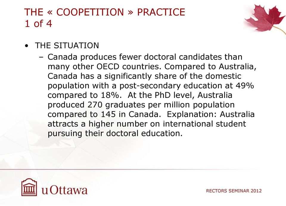 Compared to Australia, Canada has a significantly share of the domestic population with a post-secondary education at