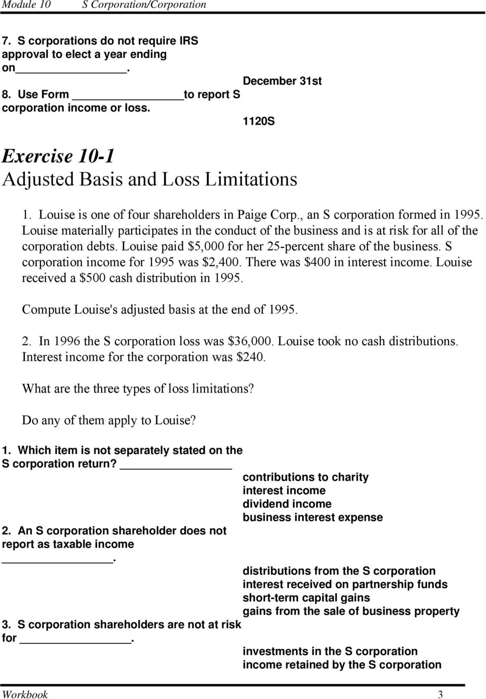 Louise paid $5,000 for her 25-percent share of the business. S corporation income for 1995 was $2,400. There was $400 in interest income. Louise received a $500 cash distribution in 1995.