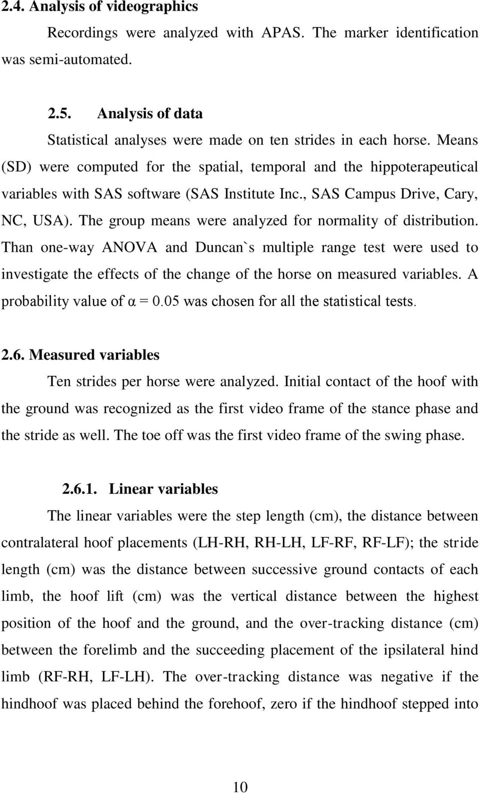 The group means were analyzed for normality of distribution. Than one-way ANOVA and Duncan`s multiple range test were used to investigate the effects of the change of the horse on measured variables.