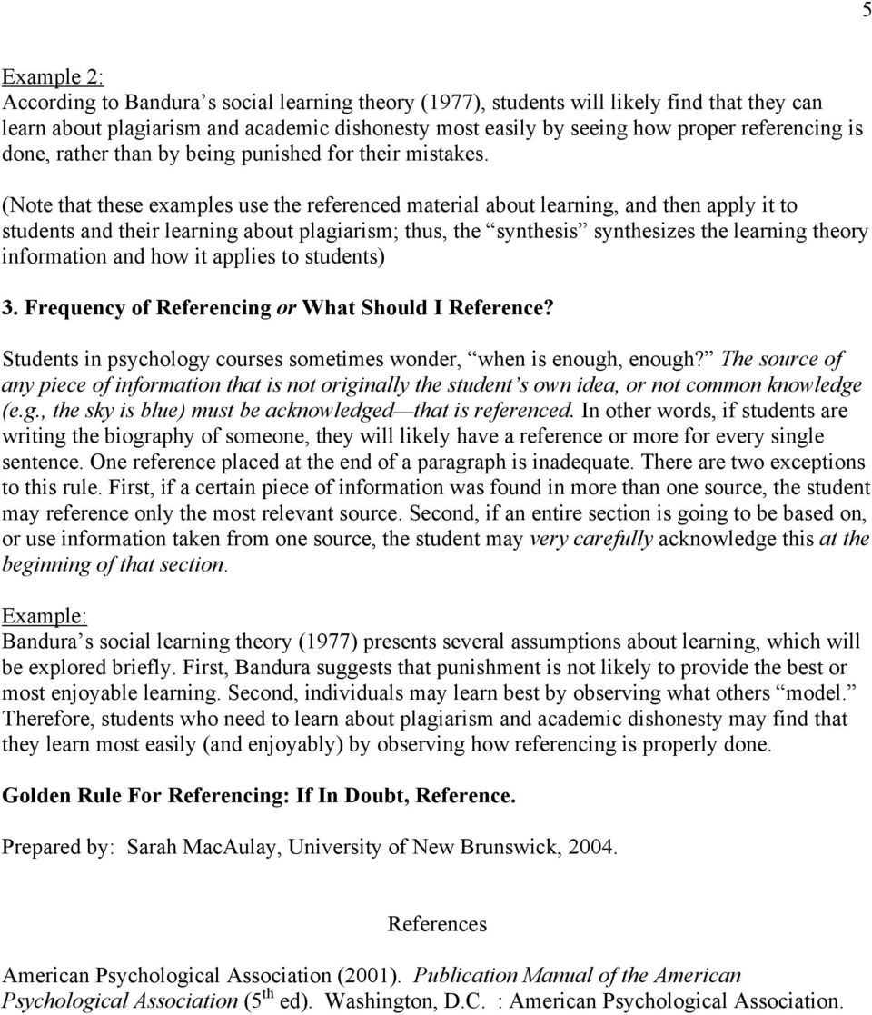 (Note that these examples use the referenced material about learning, and then apply it to students and their learning about plagiarism; thus, the synthesis synthesizes the learning theory
