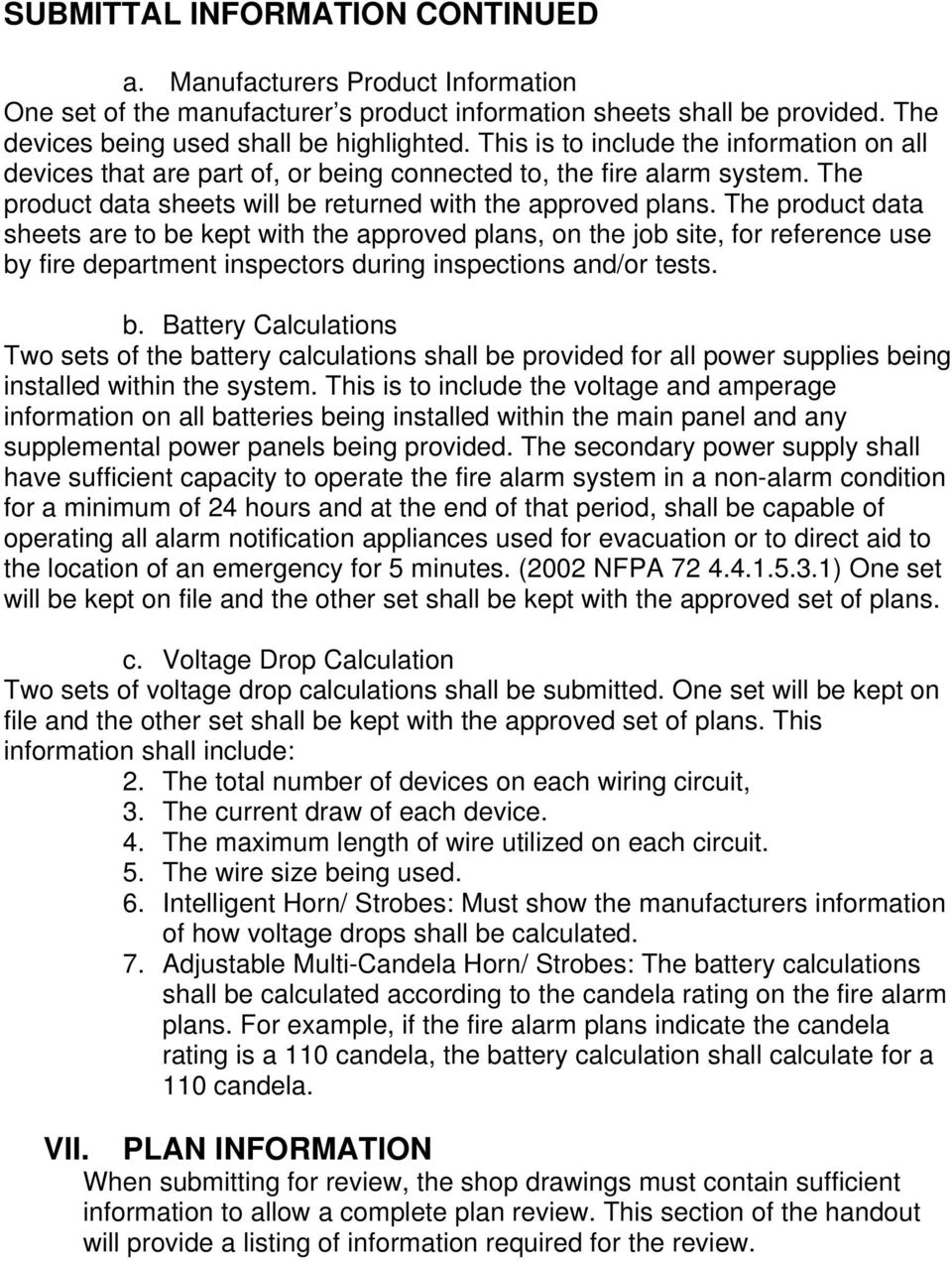 The product data sheets are to be kept with the approved plans, on the job site, for reference use by fire department inspectors during inspections and/or tests. b. Battery Calculations Two sets of the battery calculations shall be provided for all power supplies being installed within the system.