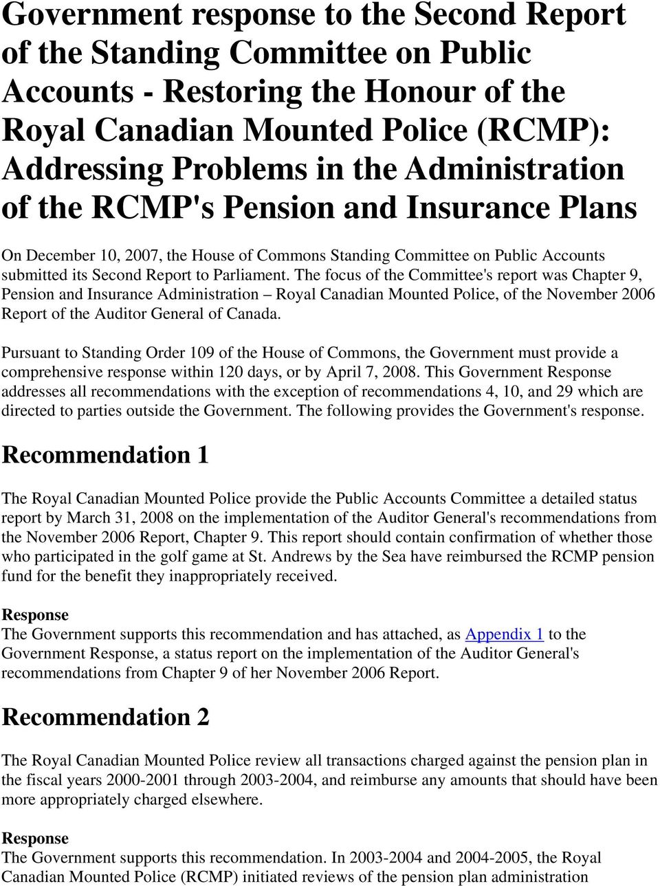 The focus of the Committee's report was Chapter 9, Pension and Insurance Administration Royal Canadian Mounted Police, of the November 2006 Report of the Auditor General of Canada.
