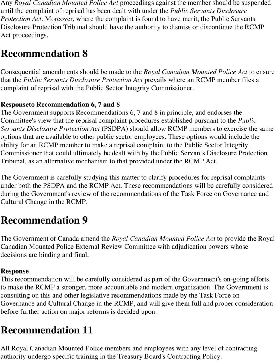 Recommendation 8 Consequential amendments should be made to the Royal Canadian Mounted Police Act to ensure that the Public Servants Disclosure Protection Act prevails where an RCMP member files a