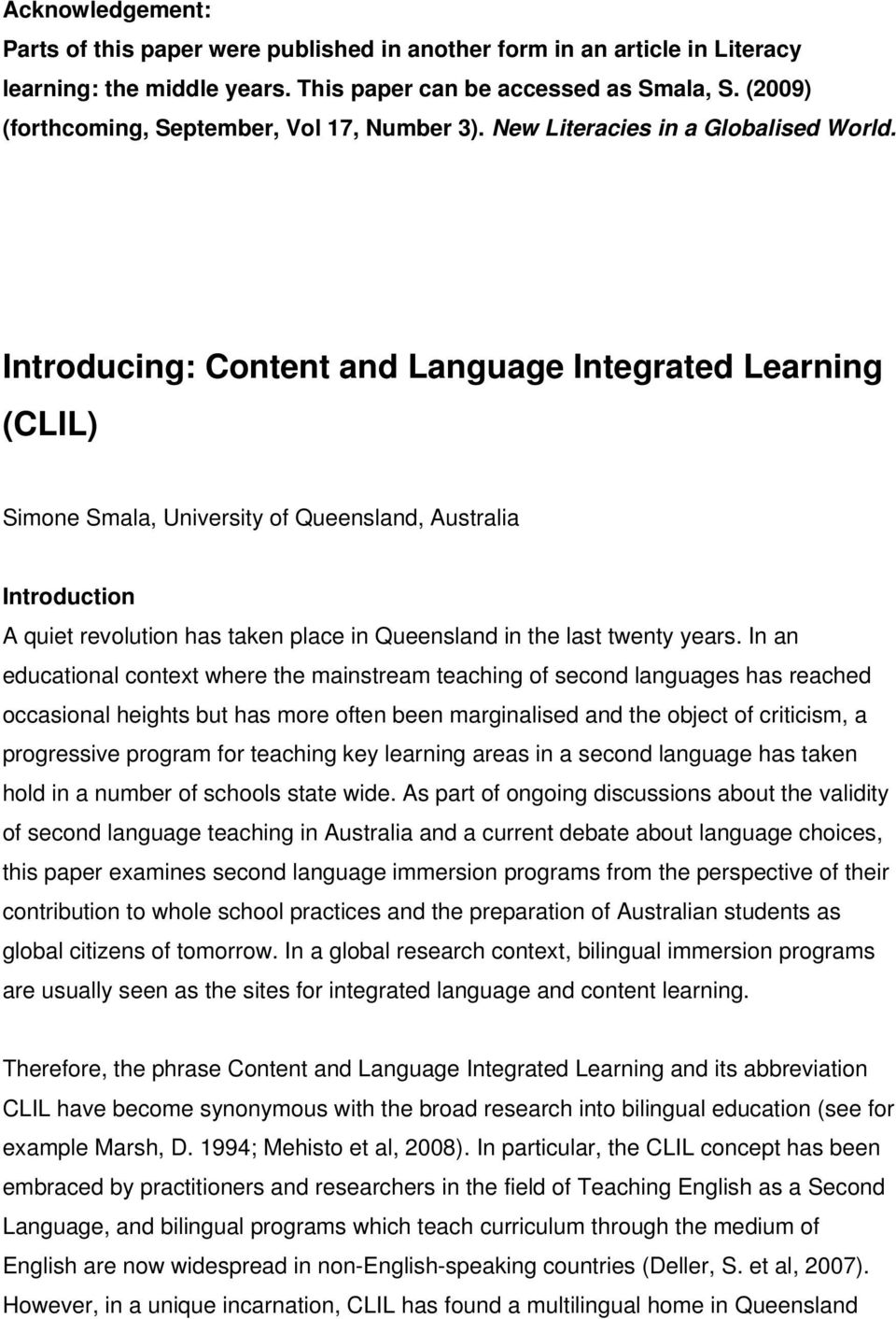 Introducing: Content and Language Integrated Learning (CLIL) Simone Smala, University of Queensland, Australia Introduction A quiet revolution has taken place in Queensland in the last twenty years.