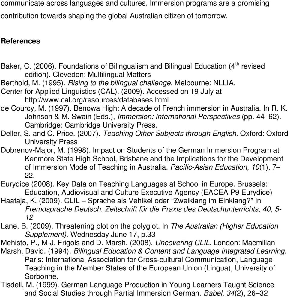Center for Applied Linguistics (CAL). (2009). Accessed on 19 July at http://www.cal.org/resources/databases.html de Courcy, M. (1997). Benowa High: A decade of French immersion in Australia. In R. K.