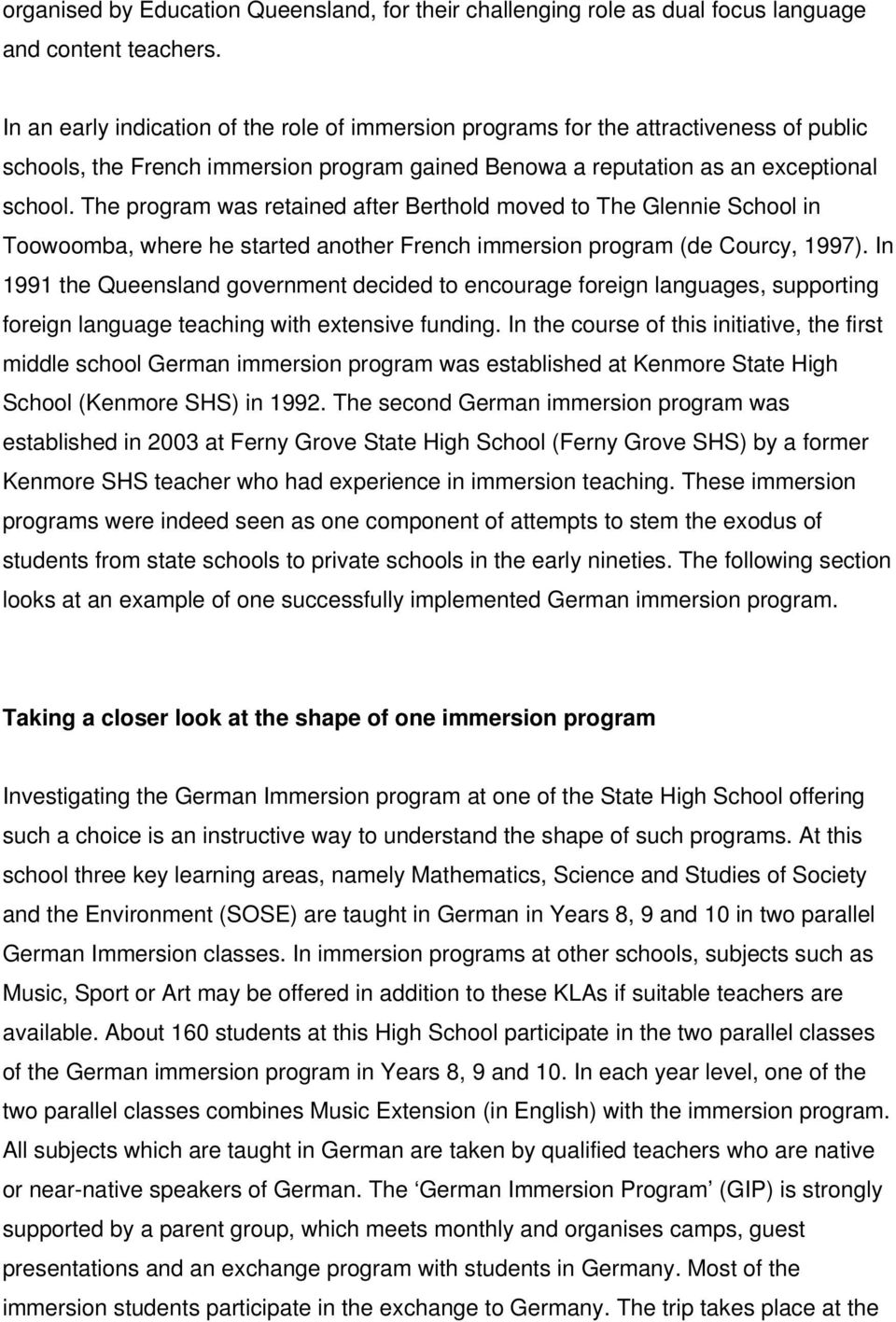 The program was retained after Berthold moved to The Glennie School in Toowoomba, where he started another French immersion program (de Courcy, 1997).