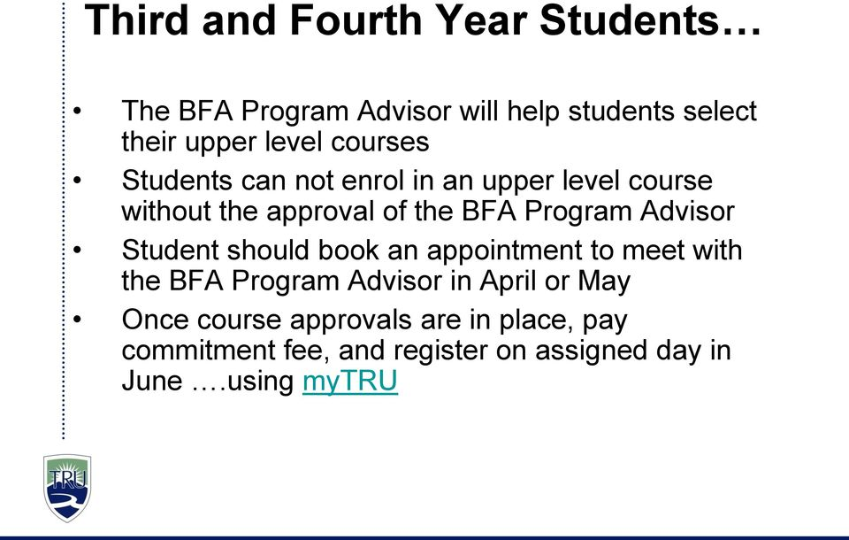 Advisor Student should book an appointment to meet with the BFA Program Advisor in April or May
