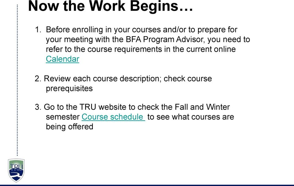 Advisor, you need to refer to the course requirements in the current online Calendar 2.