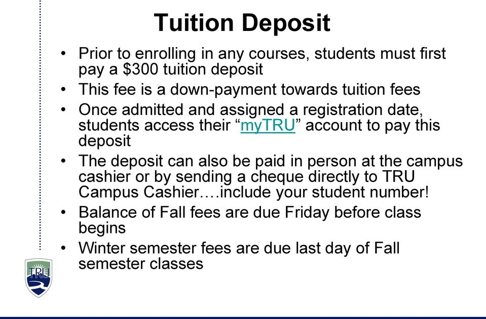 The deposit can also be paid in person at the campus cashier or by sending a cheque directly to TRU Campus Cashier.