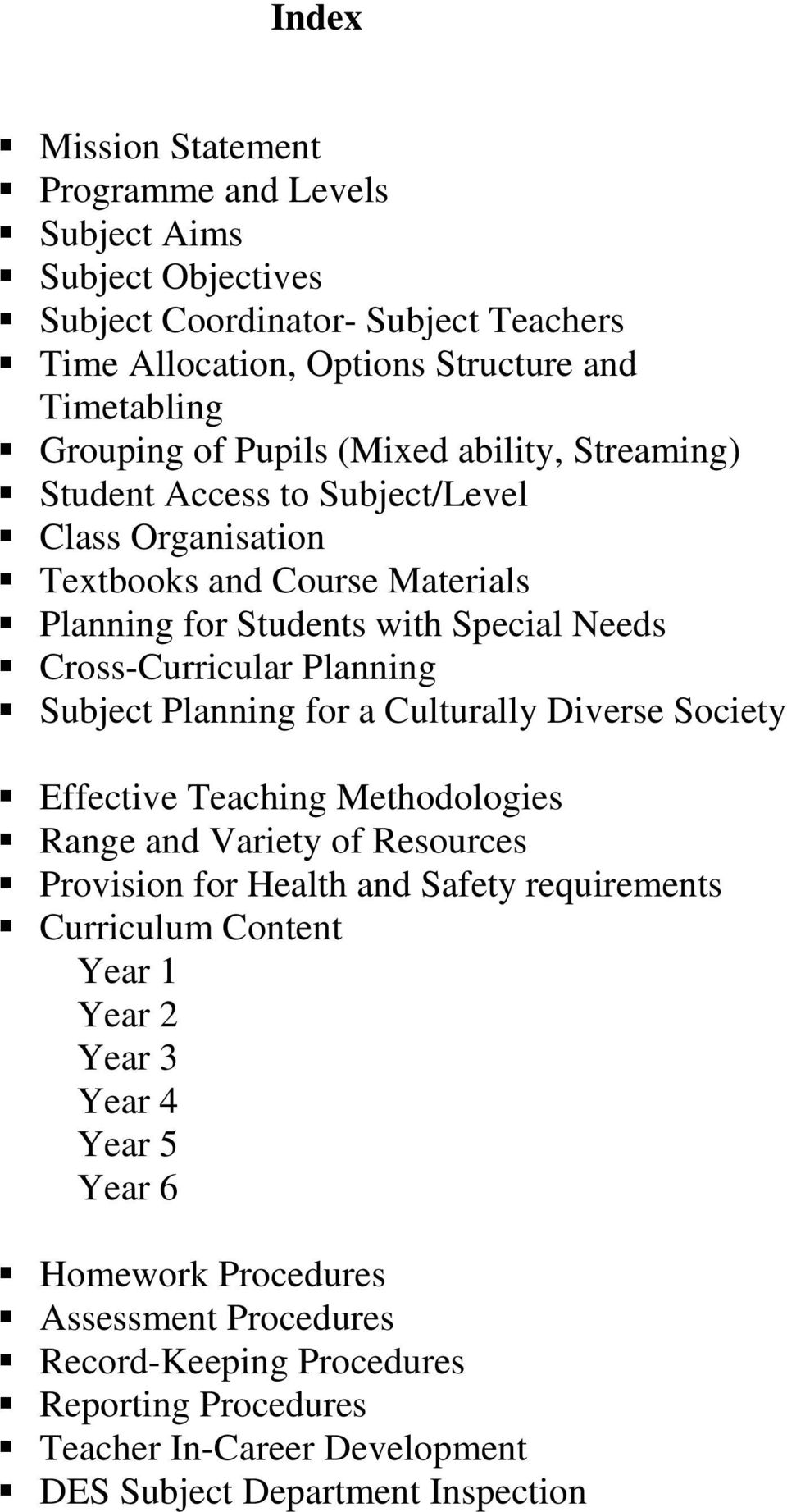 Subject Planning for a Culturally Diverse Society Effective Teaching Methodologies Range and Variety of Resources Provision for Health and Safety requirements Curriculum Content Year