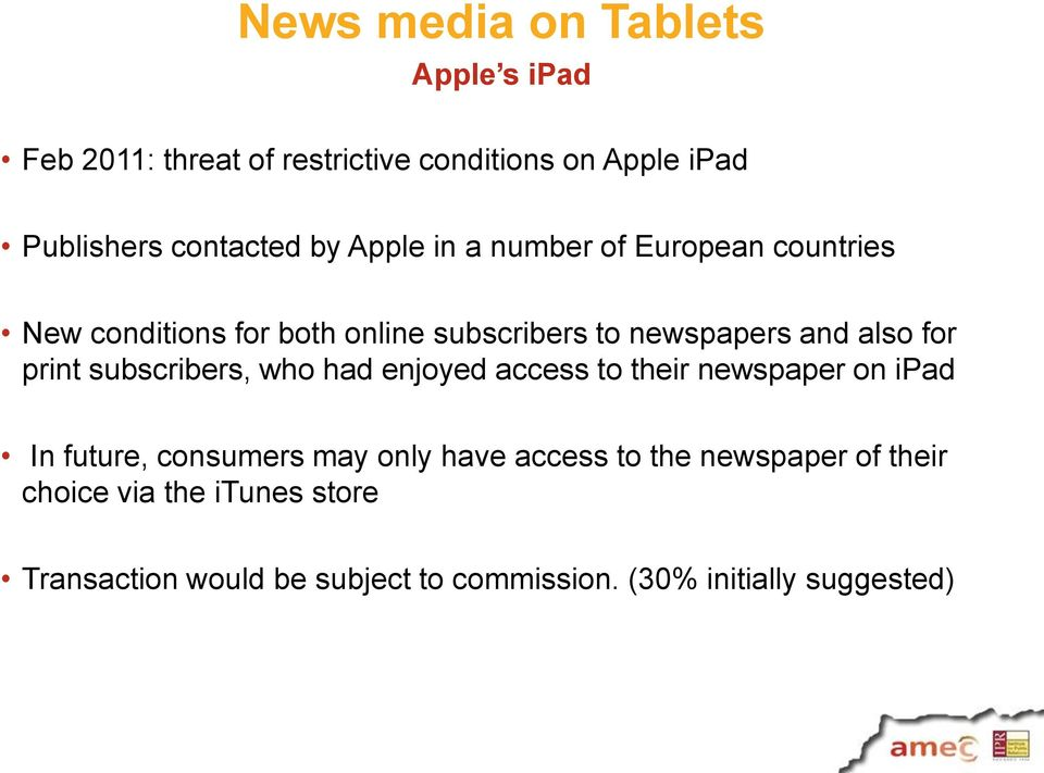 print subscribers, who had enjoyed access to their newspaper on ipad In future, consumers may only have access to