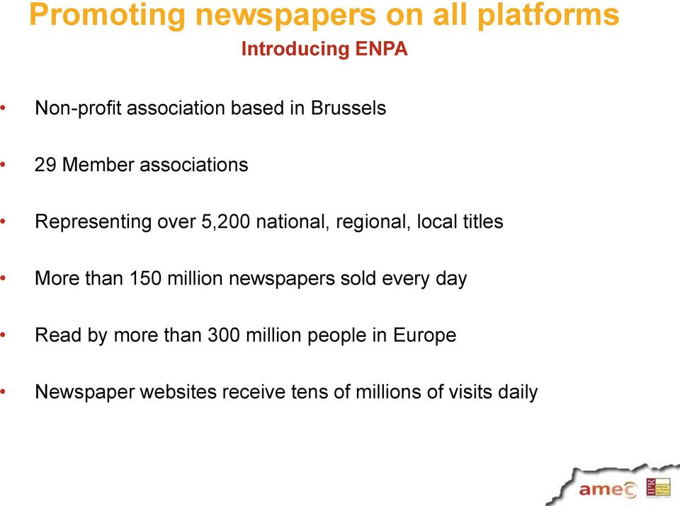regional, local titles More than 150 million newspapers sold every day Read by