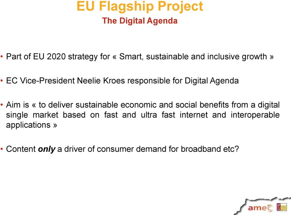 deliver sustainable economic and social benefits from a digital single market based on fast and