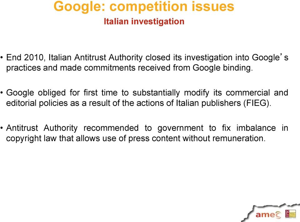 Google obliged for first time to substantially modify its commercial and editorial policies as a result of the