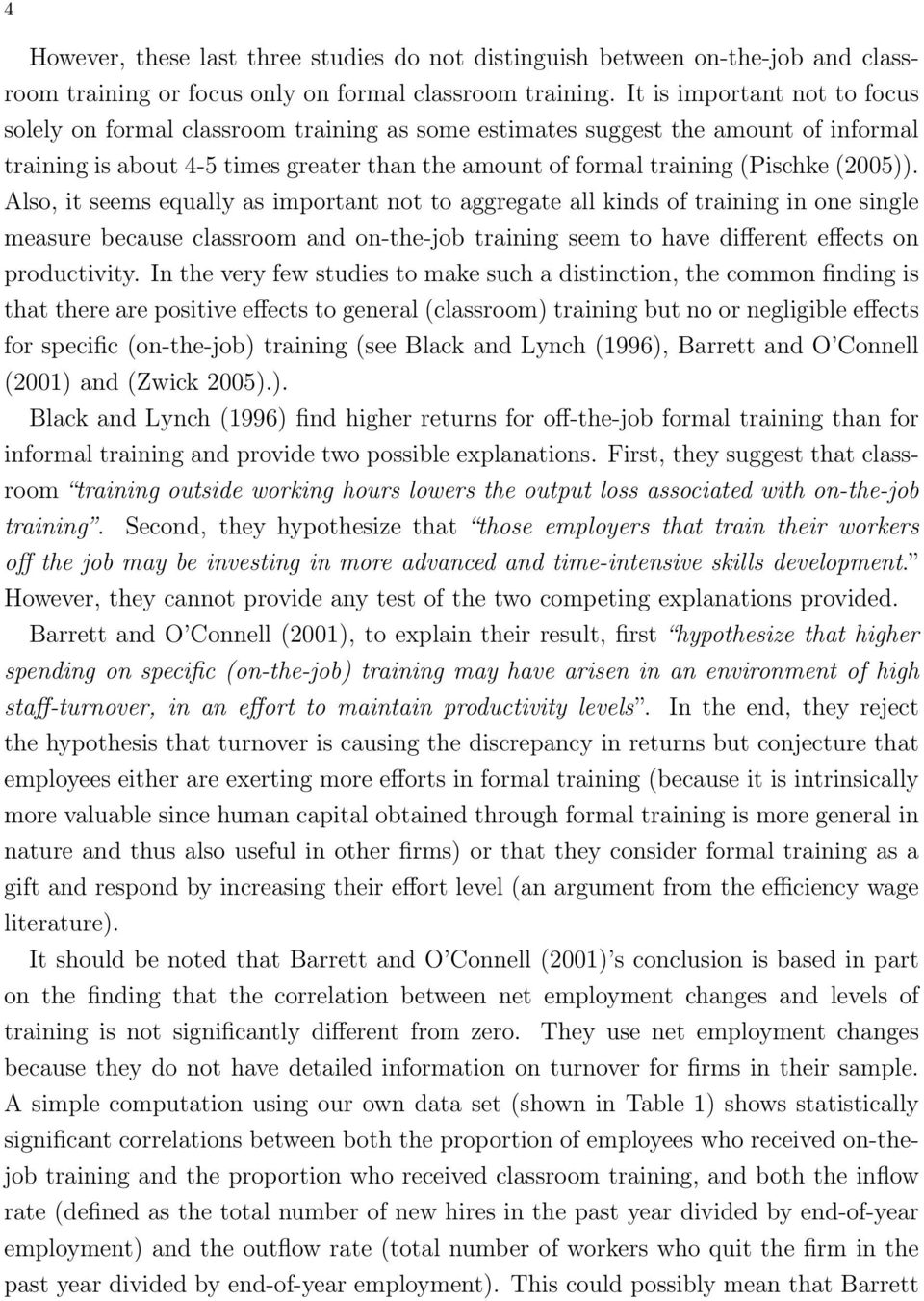 (2005)). Also, it seems equally as important not to aggregate all kinds of training in one single measure because classroom and on-the-job training seem to have different effects on productivity.