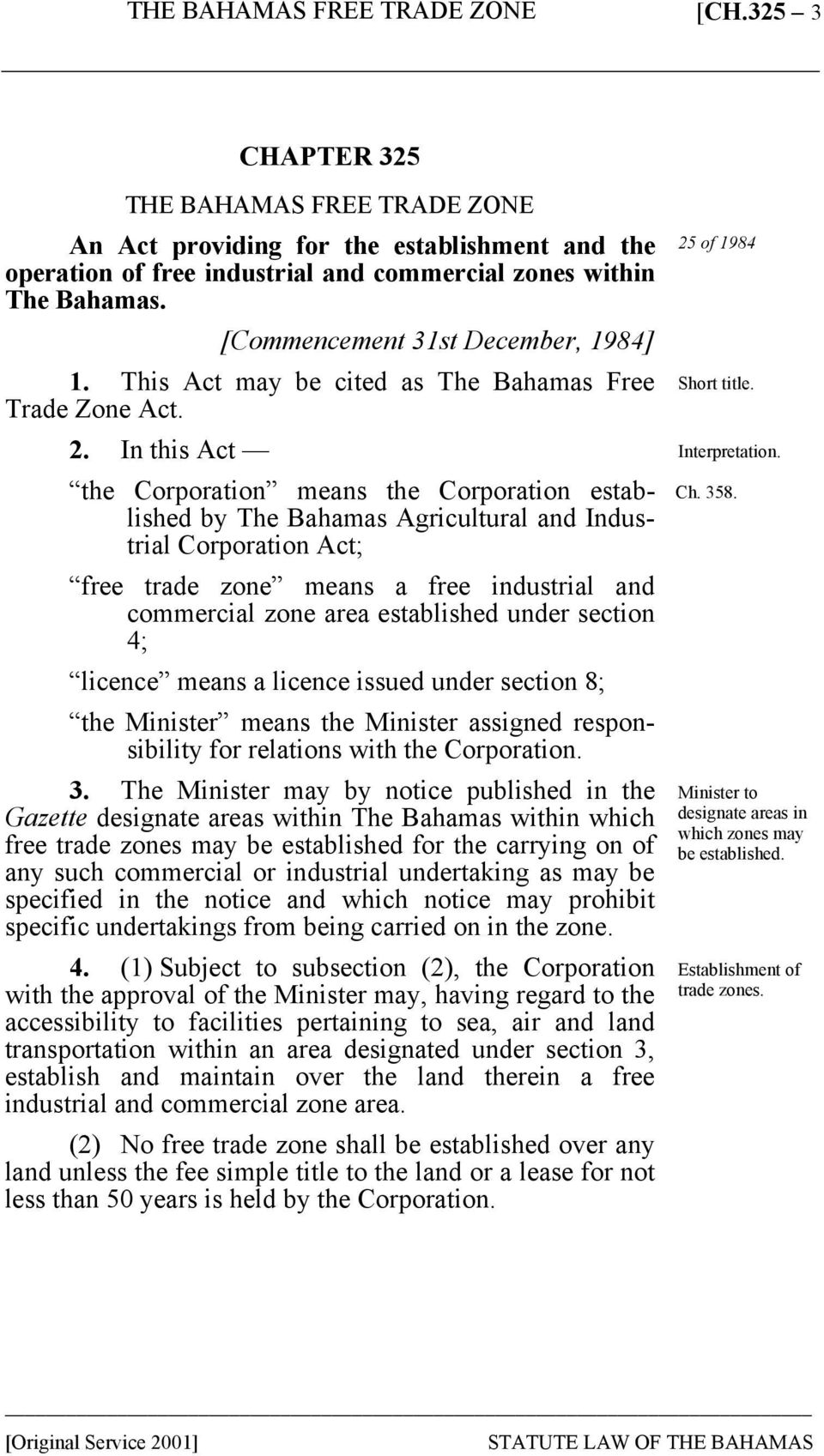 In this Act the Corporation means the Corporation established by The Bahamas Agricultural and Industrial Corporation Act; free trade zone means a free industrial and commercial zone area established