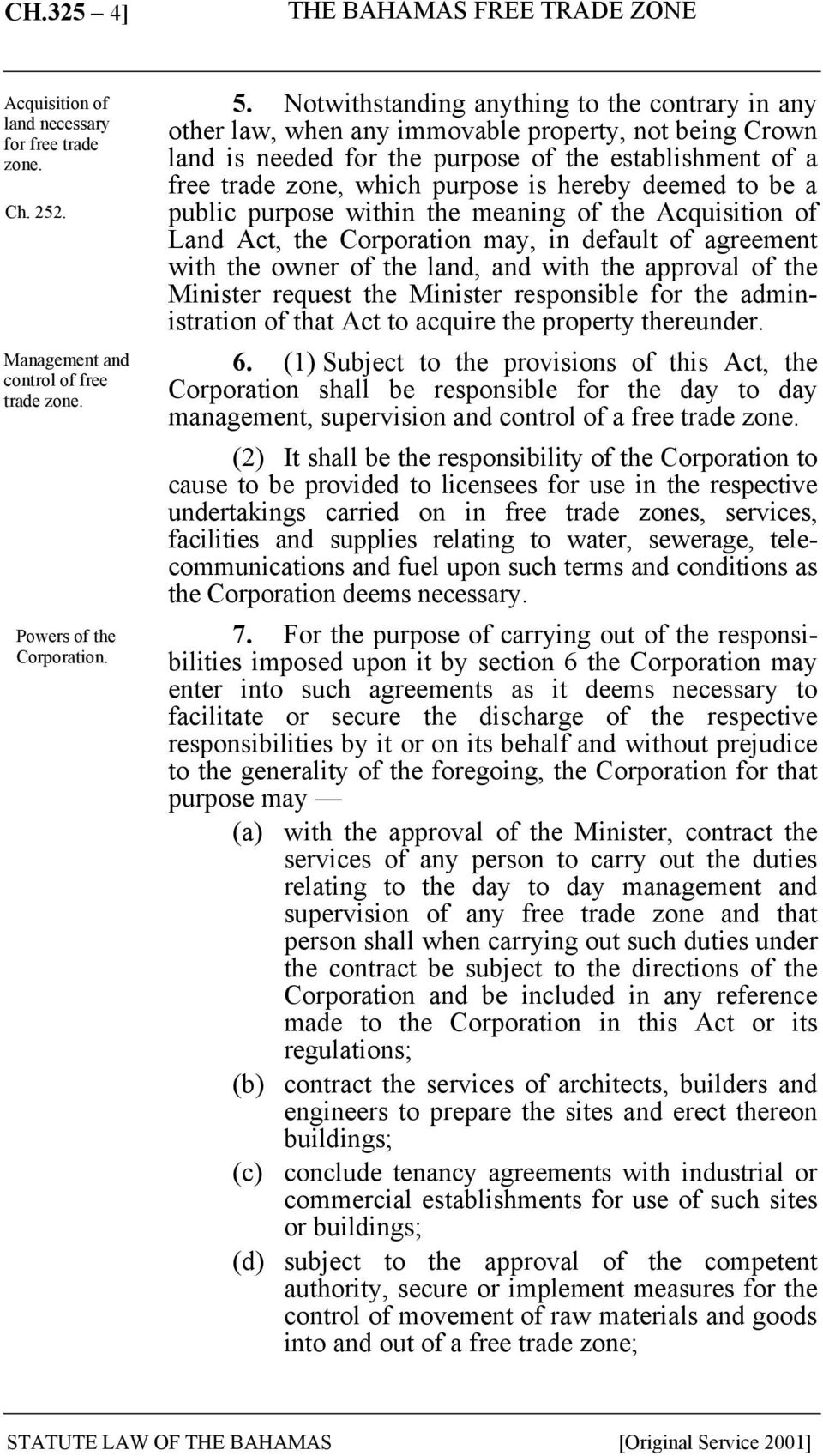 hereby deemed to be a public purpose within the meaning of the Acquisition of Land Act, the Corporation may, in default of agreement with the owner of the land, and with the approval of the Minister