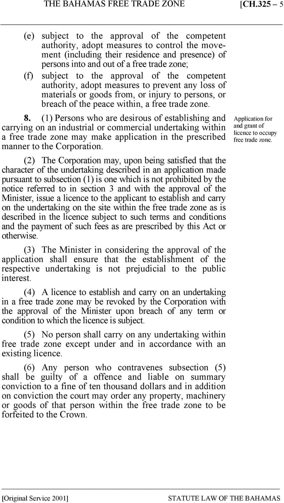 (1) Persons who are desirous of establishing and carrying on an industrial or commercial undertaking within a free trade zone may make application in the prescribed manner to the Corporation.