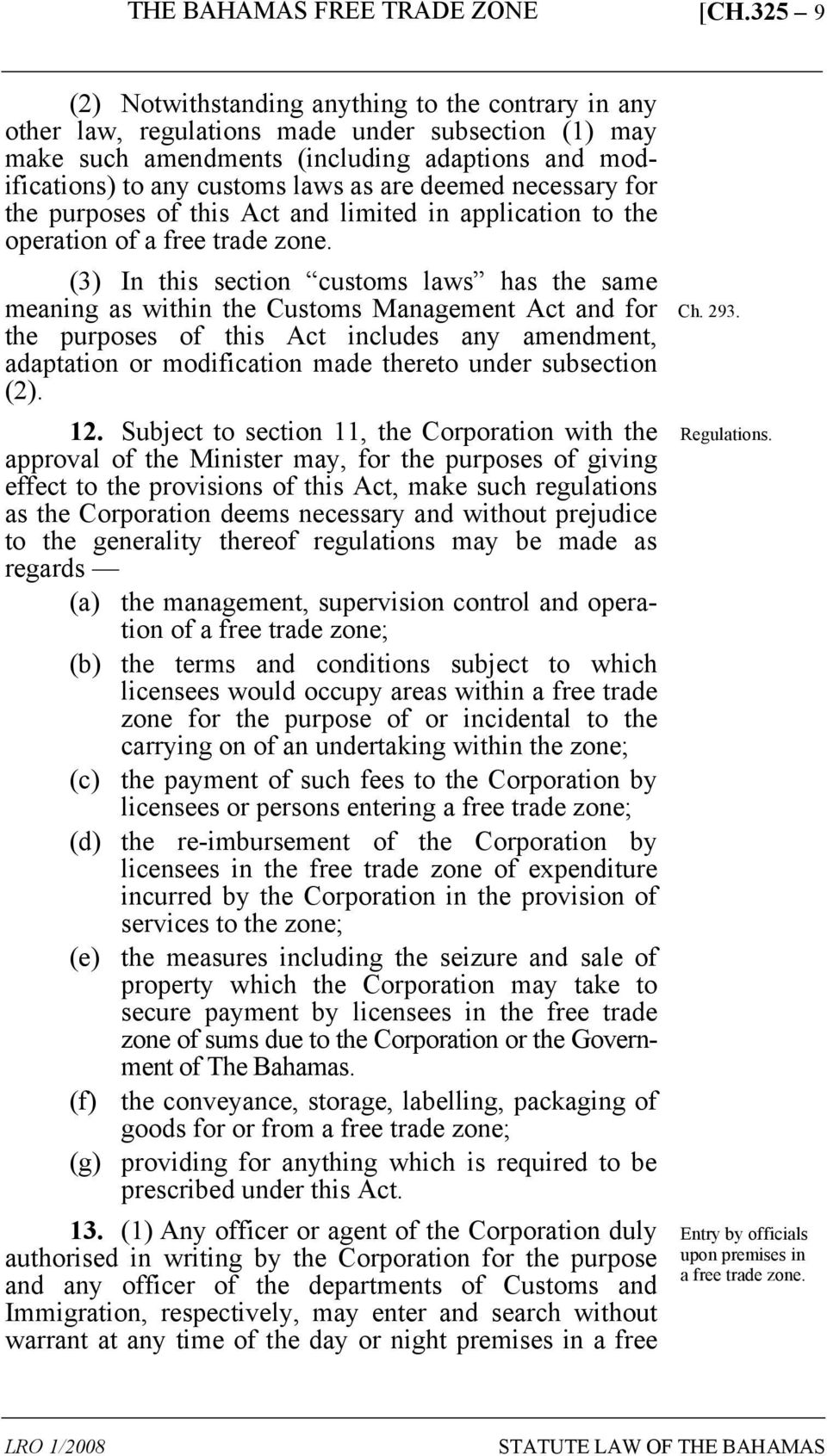 (3) In this section customs laws has the same meaning as within the Customs Management Act and for the purposes of this Act includes any amendment, adaptation or modification made thereto under