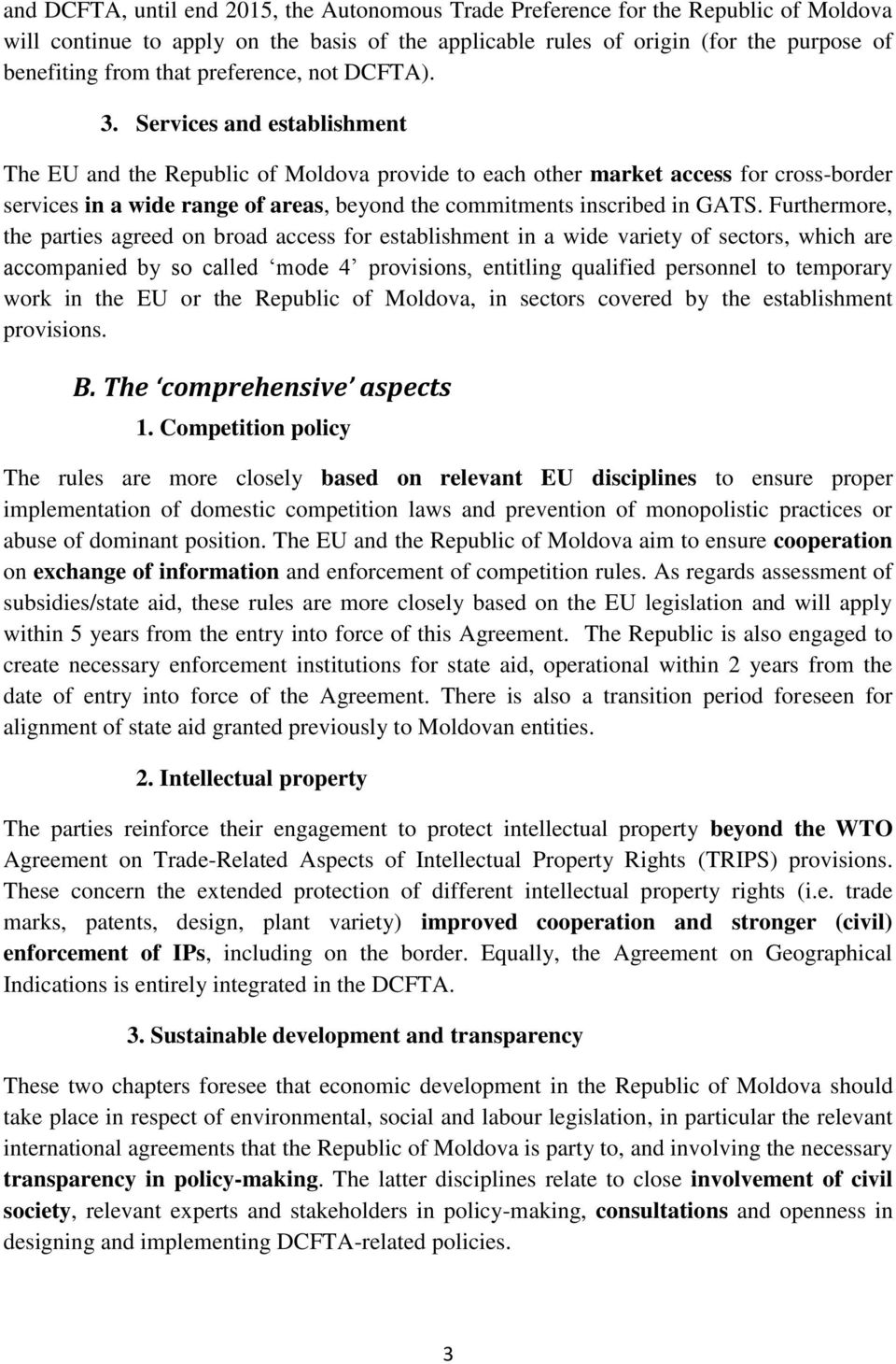 Services and establishment The EU and the Republic of Moldova provide to each other market access for cross-border services in a wide range of areas, beyond the commitments inscribed in GATS.