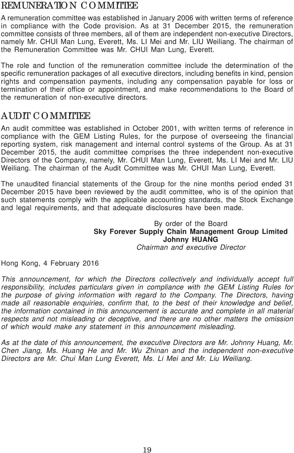 The chairman of the Remuneration Committee was Mr. CHUI Man Lung, Everett.