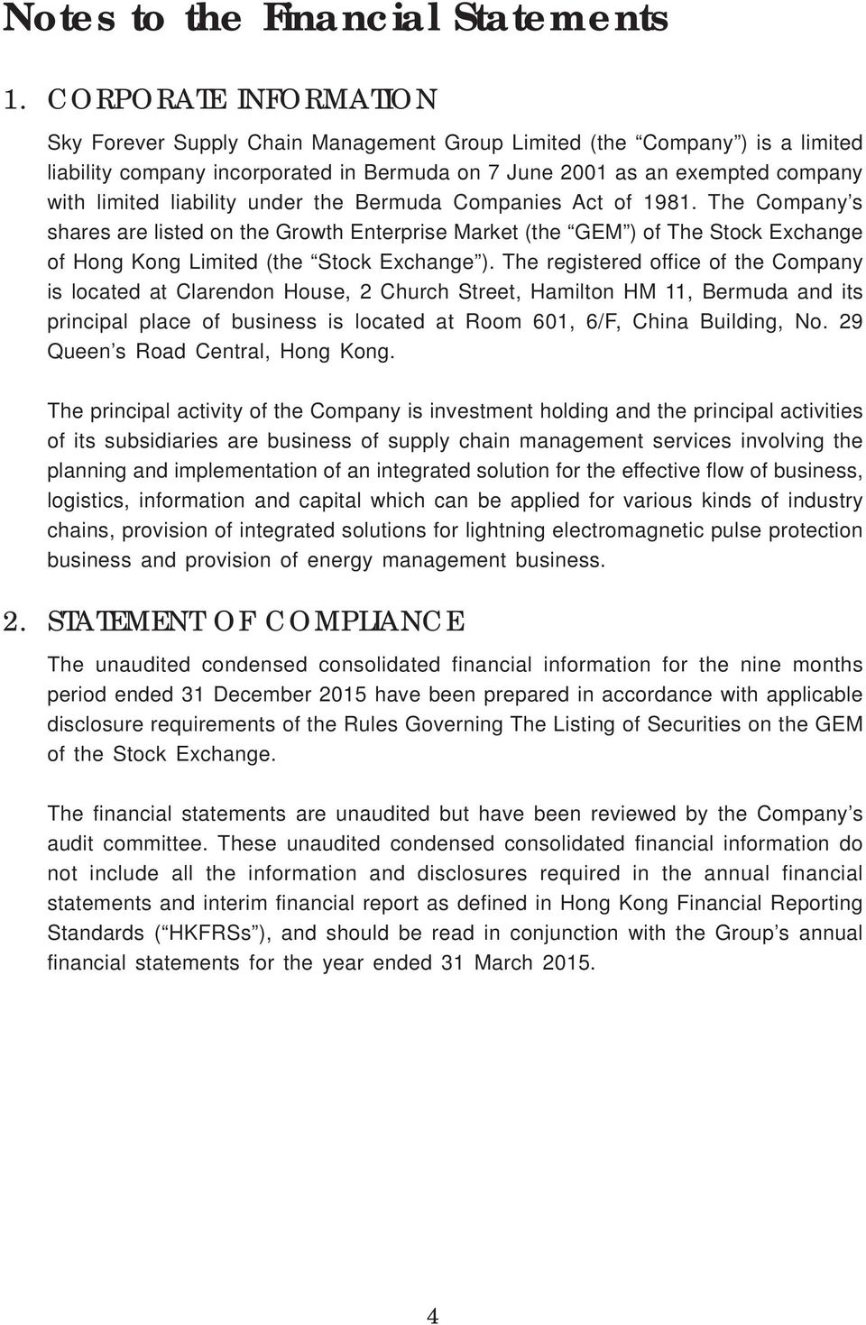 liability under the Bermuda Companies Act of 1981. The Company s shares are listed on the Growth Enterprise Market (the GEM ) of The Stock Exchange of Hong Kong Limited (the Stock Exchange ).