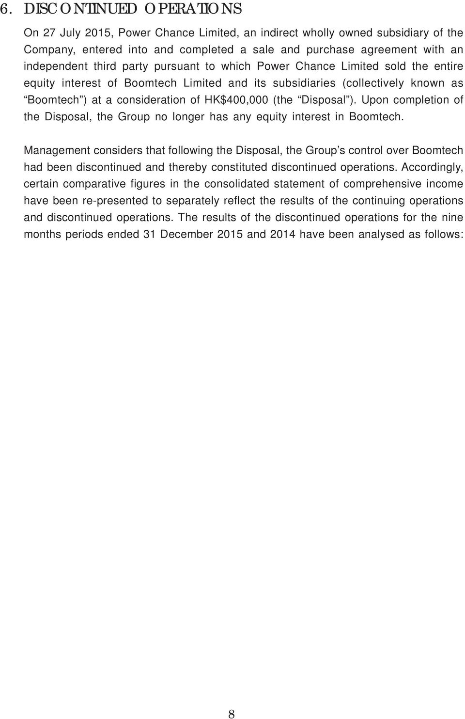 Disposal ). Upon completion of the Disposal, the Group no longer has any equity interest in Boomtech.